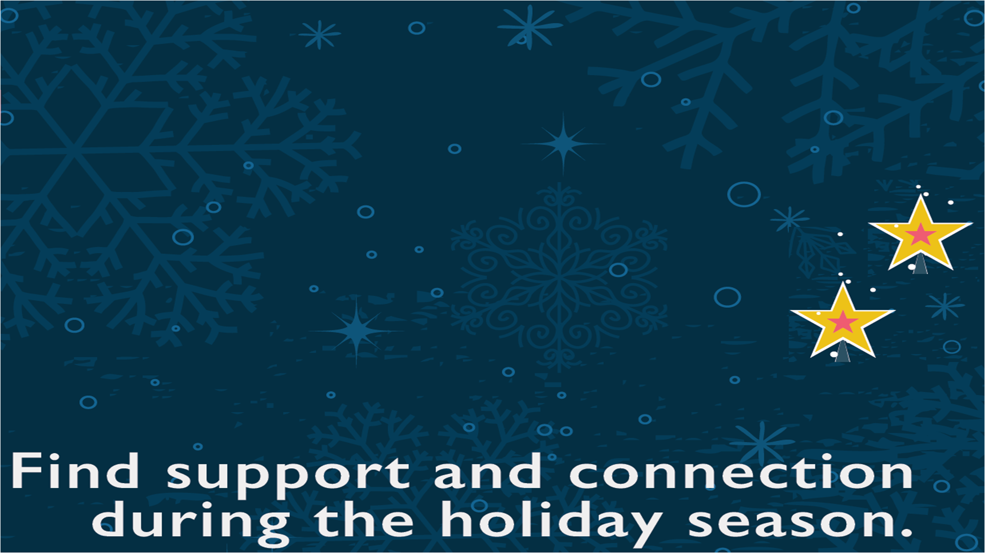 Graphic. Find support and connection during the holiday season.